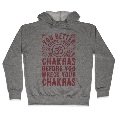 You Better Check Your Chakra Before You Wreck Your Chakras Hooded Sweatshirt