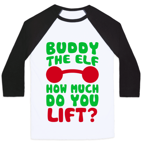 Buddy The Elf, How Much Do You Lift? Baseball Tee