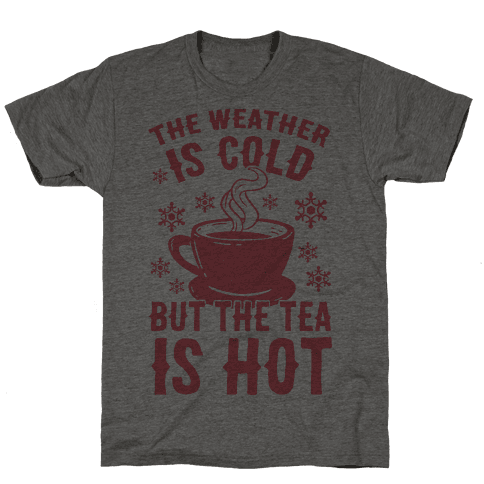 The Weather Is Cold But The Tea Is Hot Mens T-Shirt