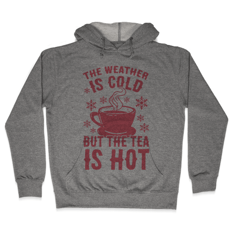 The Weather Is Cold But The Tea Is Hot Hooded Sweatshirt