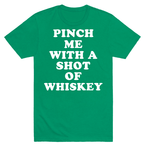 Pinch Me With A Shot Of Whiskey Mens T-Shirt