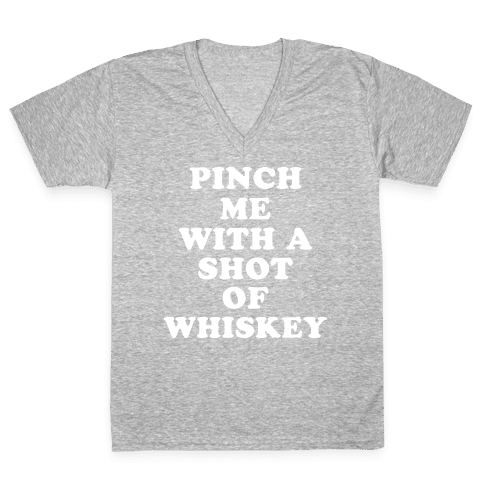 Pinch Me With A Shot Of Whiskey V-Neck Tee Shirt