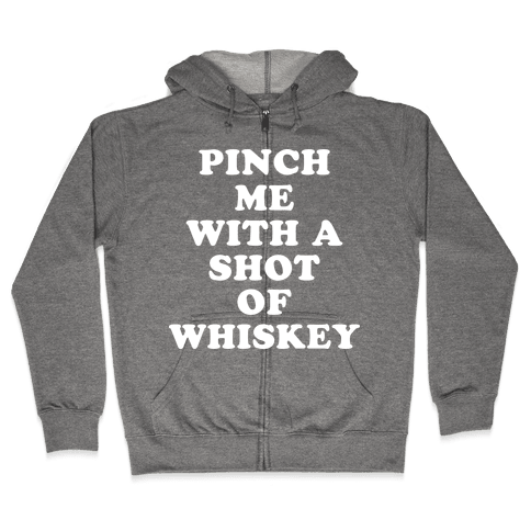 Pinch Me With A Shot Of Whiskey Zip Hoodie