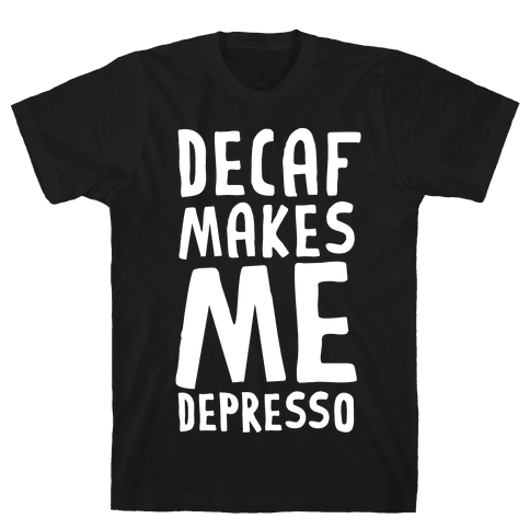 Decaf Makes Me Depresso Mens T-Shirt