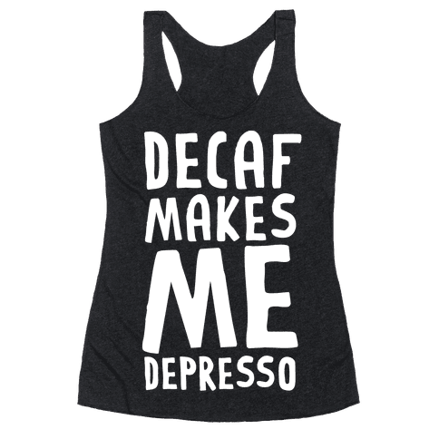 Decaf Makes Me Depresso