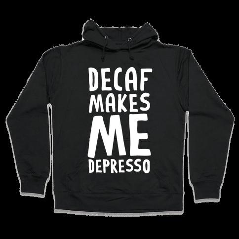 Decaf Makes Me Depresso Hooded Sweatshirt
