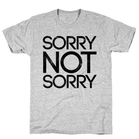 Sorry Not Sorry Mens T-Shirt