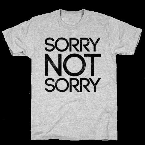 Sorry Not Sorry Mens T-Shirt