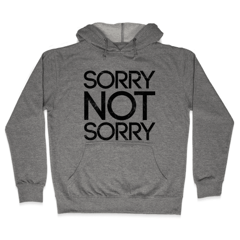Sorry Not Sorry Hooded Sweatshirt