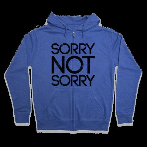 Sorry Not Sorry Zip Hoodie