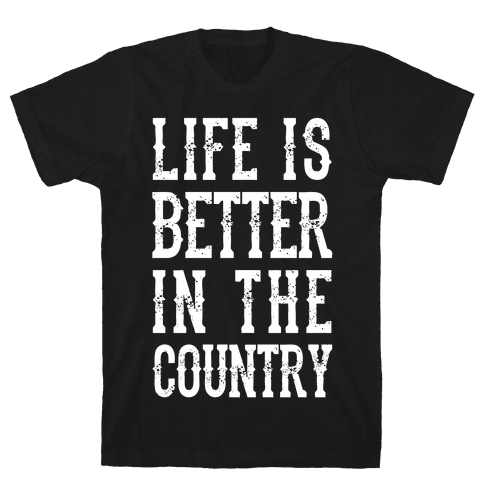 Life Is Better In The Country Mens T-Shirt