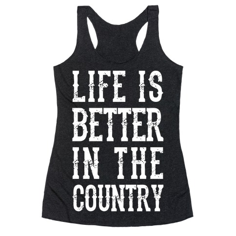 Life Is Better In The Country Racerback Tank Top