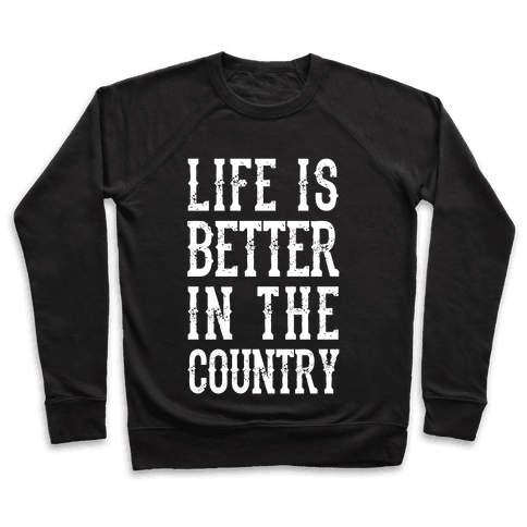Life Is Better In The Country Pullover