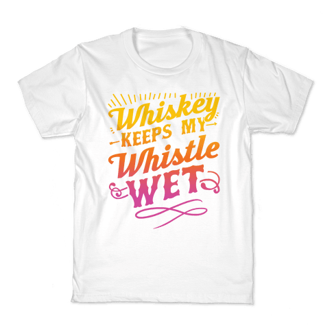 Whiskey Keeps My Whistle Wet Kids T-Shirt