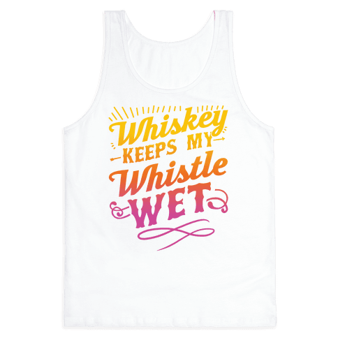 Whiskey Keeps My Whistle Wet Tank Top