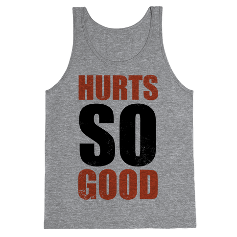 Hurts So Good Tank Top