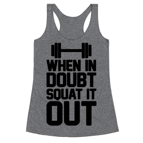 When In Doubt Squat It Out Racerback Tank Top