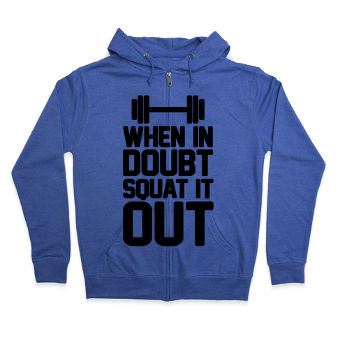 When In Doubt Squat It Out Zip Hoodie