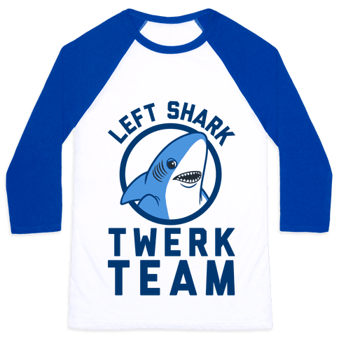 Left Shark Twerk Team Baseball Tee