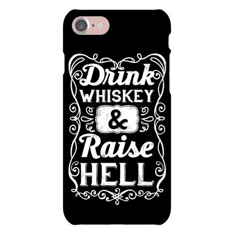 Drink Whiskey and Raise Hell Phone Case