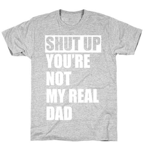 You're Not My Real Dad Mens T-Shirt