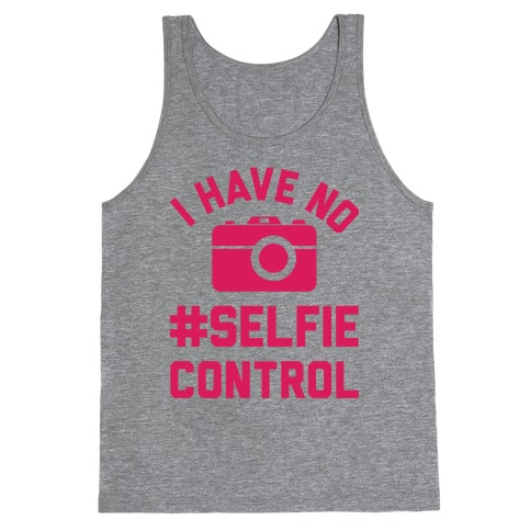 I Have No #Selfie Control Tank Top