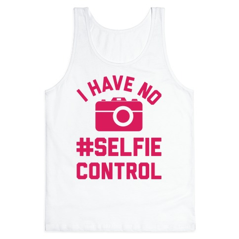 I Have No #Selfie Control Tank Top