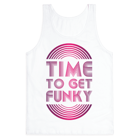 Time To Get Funky Tank Top