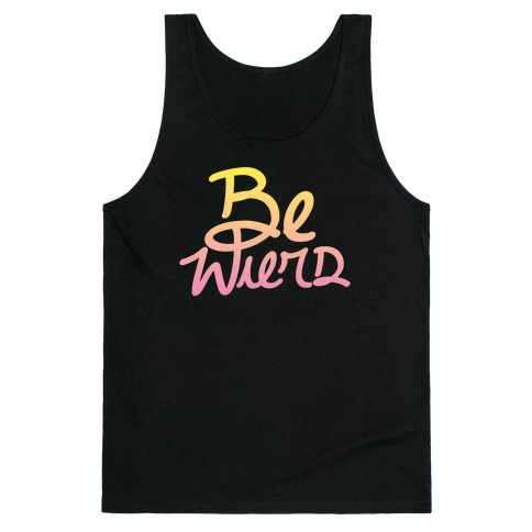 Be Weird Tank Top