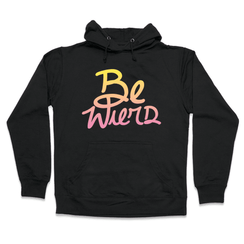 Be Weird Hooded Sweatshirt