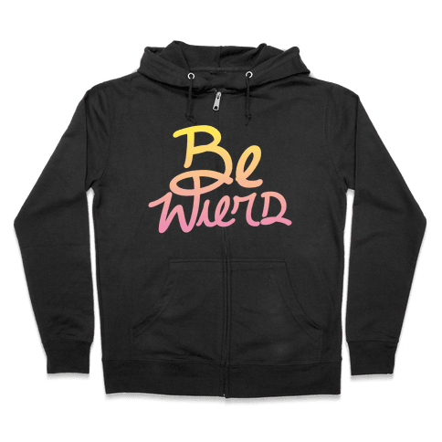 Be Weird Zip Hoodie
