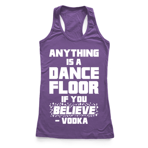 Anything Is A Dance Floor If You Believe Racerback Tank Top