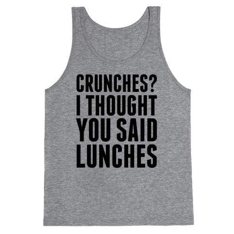 Crunches? I Thought You Said Lunches Tank Top