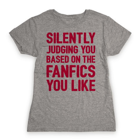 Silently Judging You Based On The Fanfics You Like Womens T-Shirt