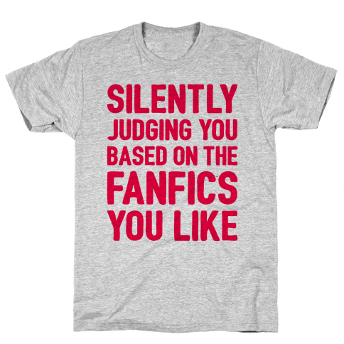 Silently Judging You Based On The Fanfics You Like Mens T-Shirt