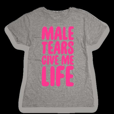 Male Tears Give Me Life Womens T-Shirt