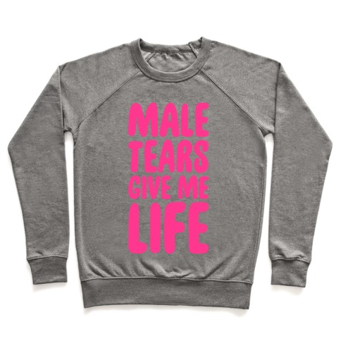 Male Tears Give Me Life Pullover