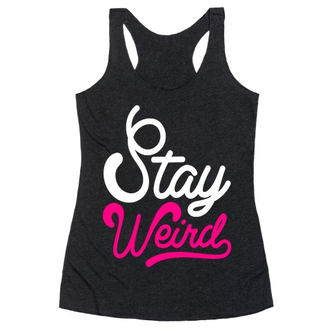 Stay Weird Racerback Tank Top