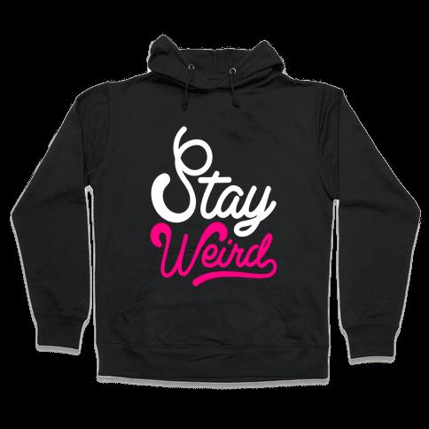 Stay Weird Hooded Sweatshirt