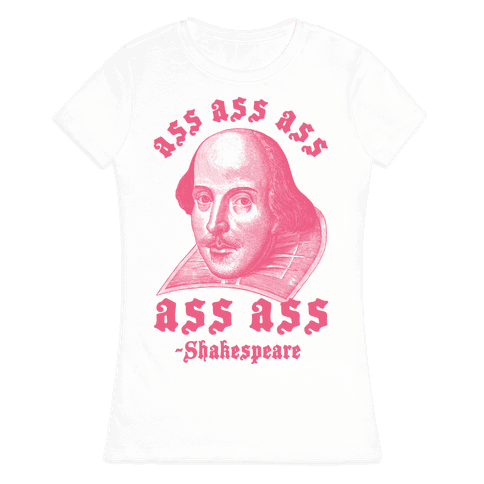 Ass Ass Ass Shakespeare Womens T-Shirt