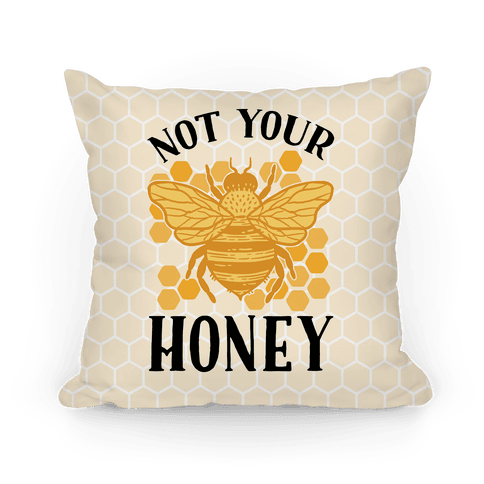 Not Your Honey Pillow
