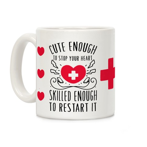 Cute Enough To Stop Your Heart. Skilled Enough To Restart It Coffee Mug