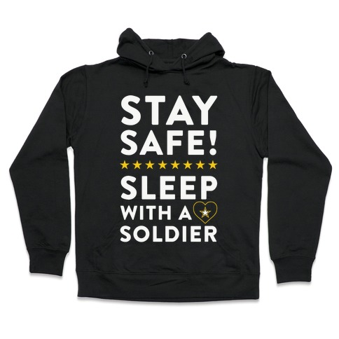 Stay Safe! Sleep With A Soldier Hooded Sweatshirt