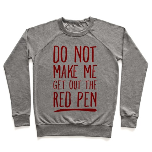 Do Not Make Me Get Out the Red Pen Pullover