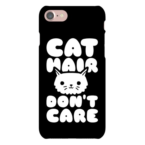 Cat Hair Don't Care Phone Case