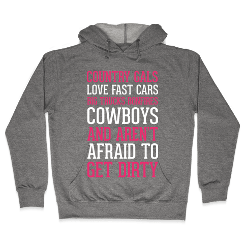 Country Gals Love Fast Cars Big Trucks Bonfires Cowboys And Aren't Afraid To Get Dirty Hooded Sweatshirt