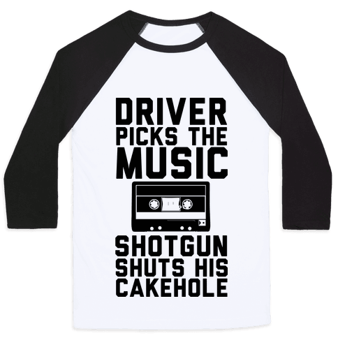 Driver Picks the Music Shotgun Shuts His Cakehole Baseball Tee