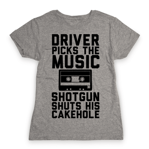 Driver Picks the Music Shotgun Shuts His Cakehole Womens T-Shirt
