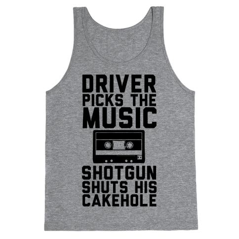 Driver Picks the Music Shotgun Shuts His Cakehole Tank Top