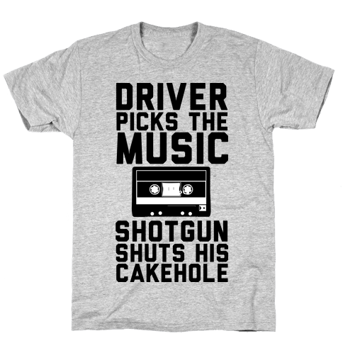 Driver Picks the Music Shotgun Shuts His Cakehole Mens T-Shirt